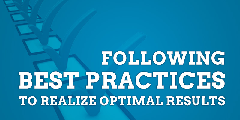 Following Best Practices to Realize Optimal Results