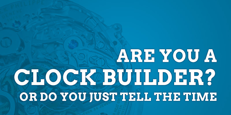 Do You Build Clocks, or Just Tell the Time?